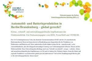 """""""Automobil- und Batterieproduktion in Berlin/Brandenburg – global gerecht? Klima-, rohstoff- und entwicklungspolitische Implikationen der Elektromobilität"""" Diskussionspapier von BER e.V., VENROB e.V. und Powershift e.V."""