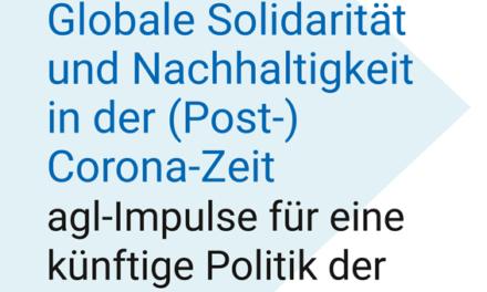 """IMPULSPAPIER der agl: """"Globale Solidarität und Nachhaltigkeit in der (Post-)Corona-Zeit. agl-Impulse für eine künftige Politik der EinenWelt"""""""