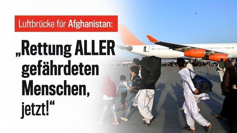 """Luftbrücke Afghanistan – """"Rettung ALLER gefährdeten Menschen, jetzt!"""""""